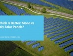 Which Is Better: Mono vs. Poly Solar Panels?