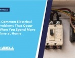 8 Common Electrical Problems While Spending More Time at Home