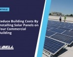 Reduce Building Costs By Installing Solar Panels on Your Commercial Building