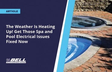 The Weather Is Heating Up! Get Those Spa and Pool Electrical Issues Fixed Now