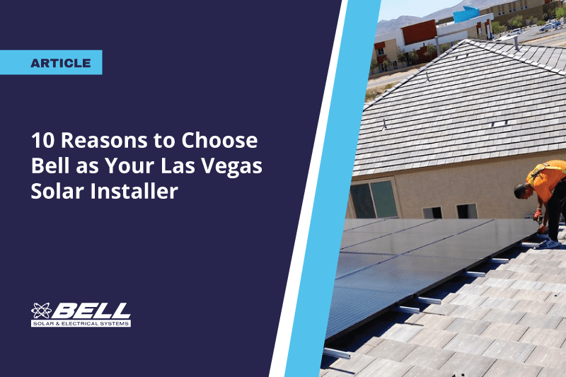 10 Reasons to Choose Bell as Your Las Vegas Solar Installer